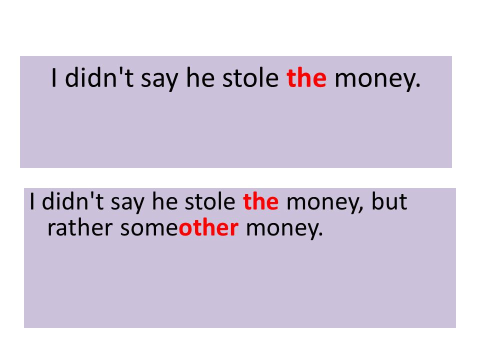 I didn t say he stole the money. I didn t say he stole the money, but rather someother money.