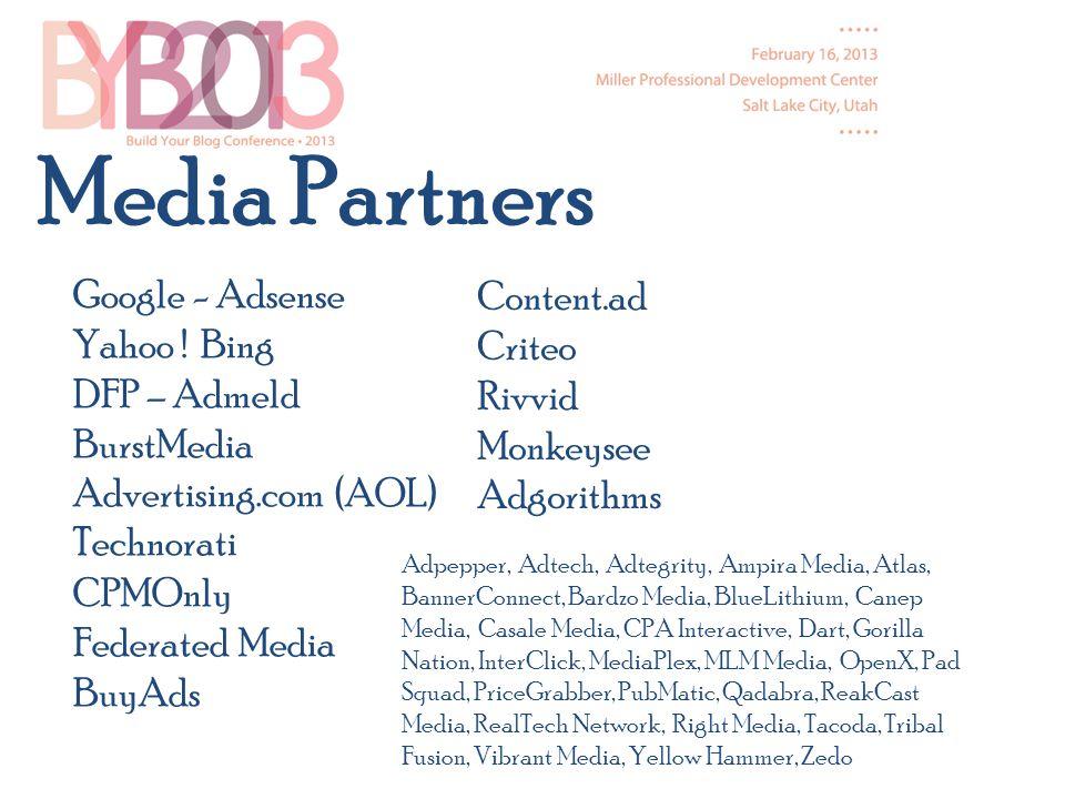 Google - Adsense Yahoo ! Bing DFP – Admeld BurstMedia Advertising.com (AOL) Technorati CPMOnly Federated Media BuyAds Media Partners Adpepper, Adtech,