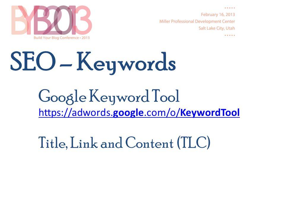 Google Keyword Tool https://adwords.google.com/o/KeywordTool Title, Link and Content (TLC) SEO – Keywords