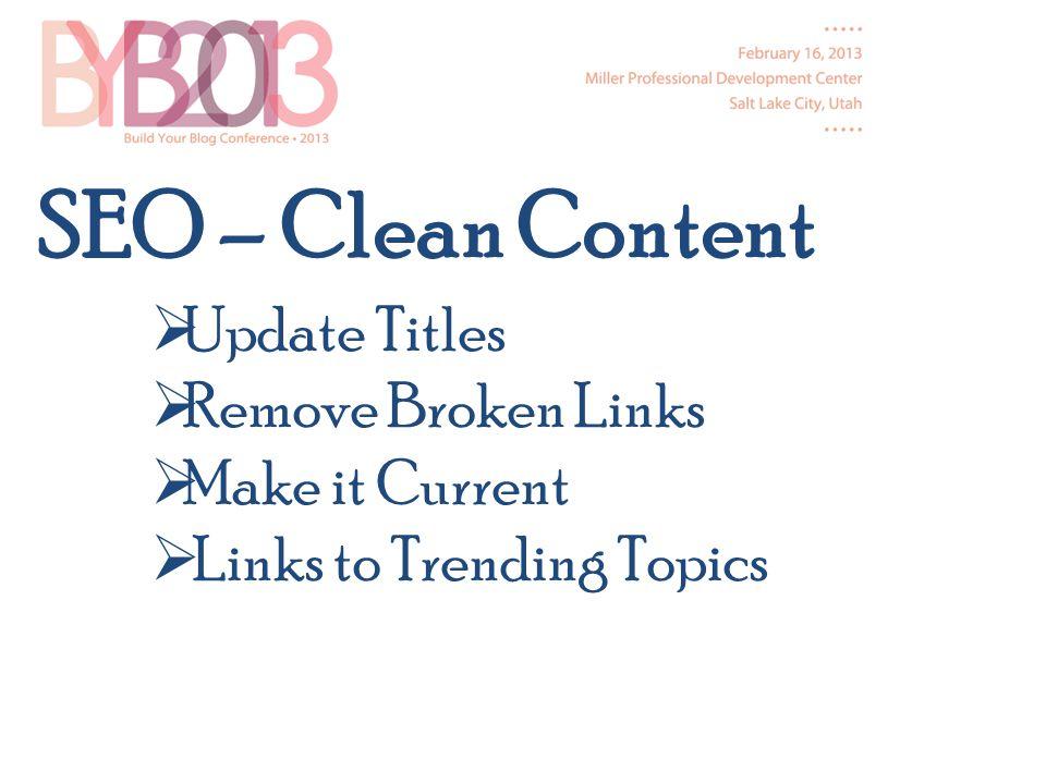 SEO – Clean Content Update Titles Remove Broken Links Make it Current Links to Trending Topics