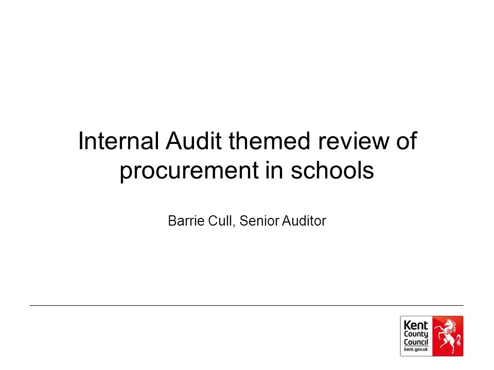 Internal Audit themed review of procurement in schools Barrie Cull, Senior Auditor