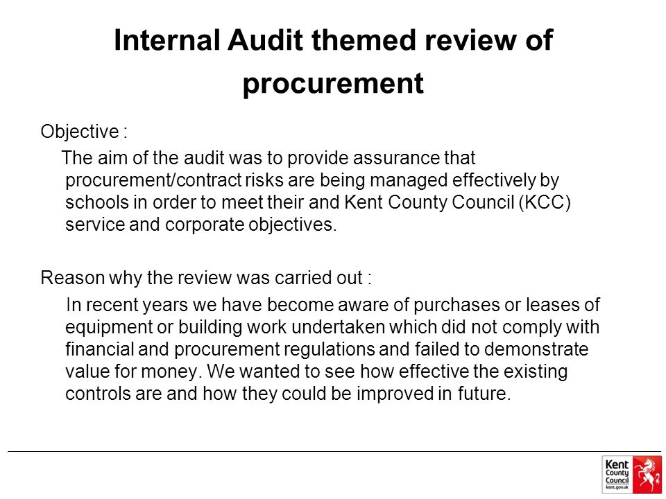 Internal Audit themed review of procurement Objective : The aim of the audit was to provide assurance that procurement/contract risks are being manage