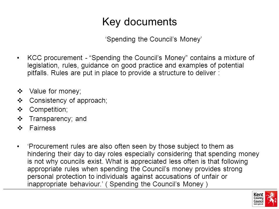 Key documents Spending the Councils Money KCC procurement - Spending the Councils Money contains a mixture of legislation, rules, guidance on good pra