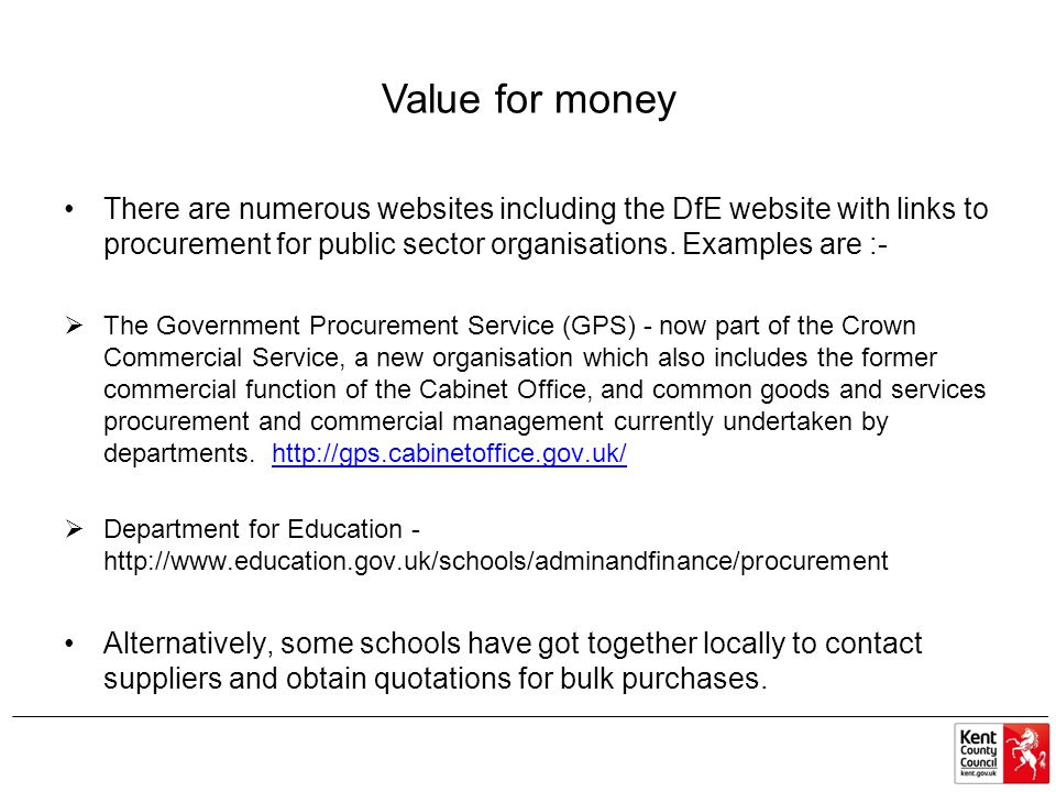 Value for money There are numerous websites including the DfE website with links to procurement for public sector organisations. Examples are :- The G