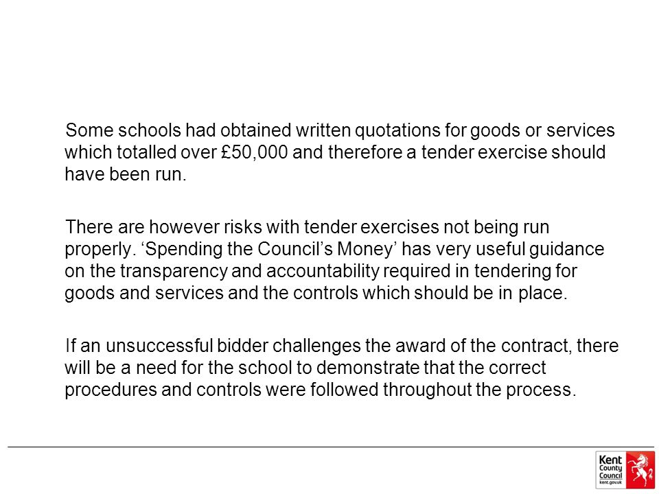 Some schools had obtained written quotations for goods or services which totalled over £50,000 and therefore a tender exercise should have been run. T