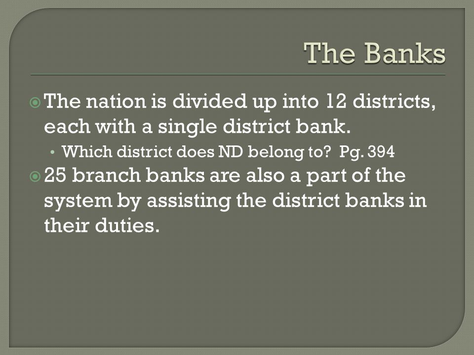 The nation is divided up into 12 districts, each with a single district bank.