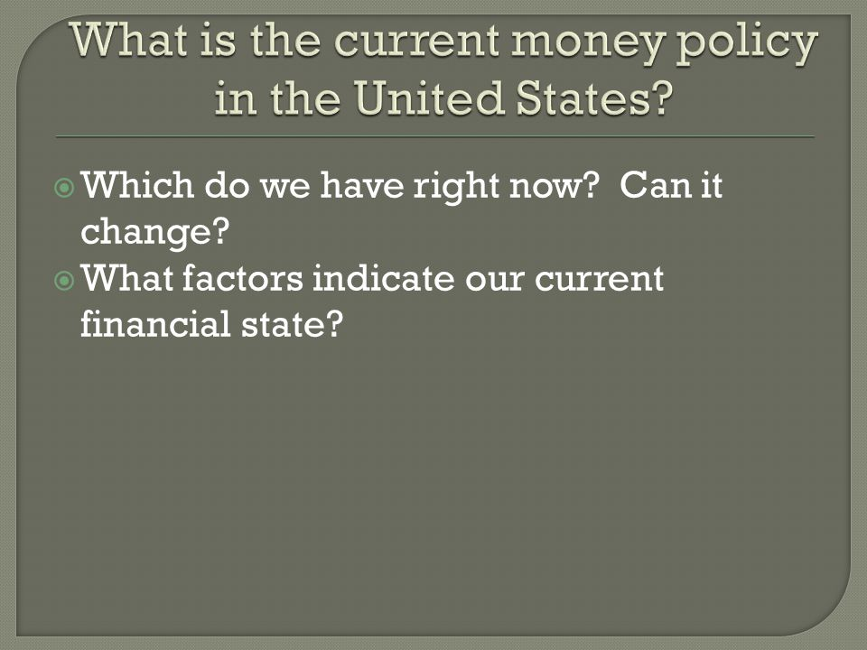 Which do we have right now Can it change What factors indicate our current financial state