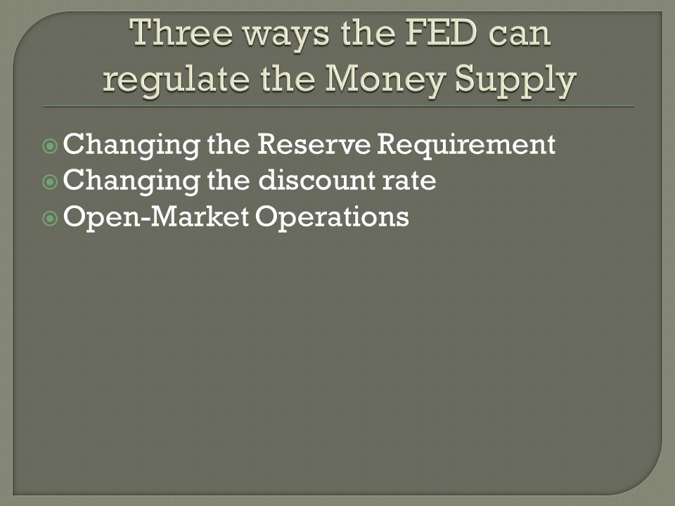 Changing the Reserve Requirement Changing the discount rate Open-Market Operations