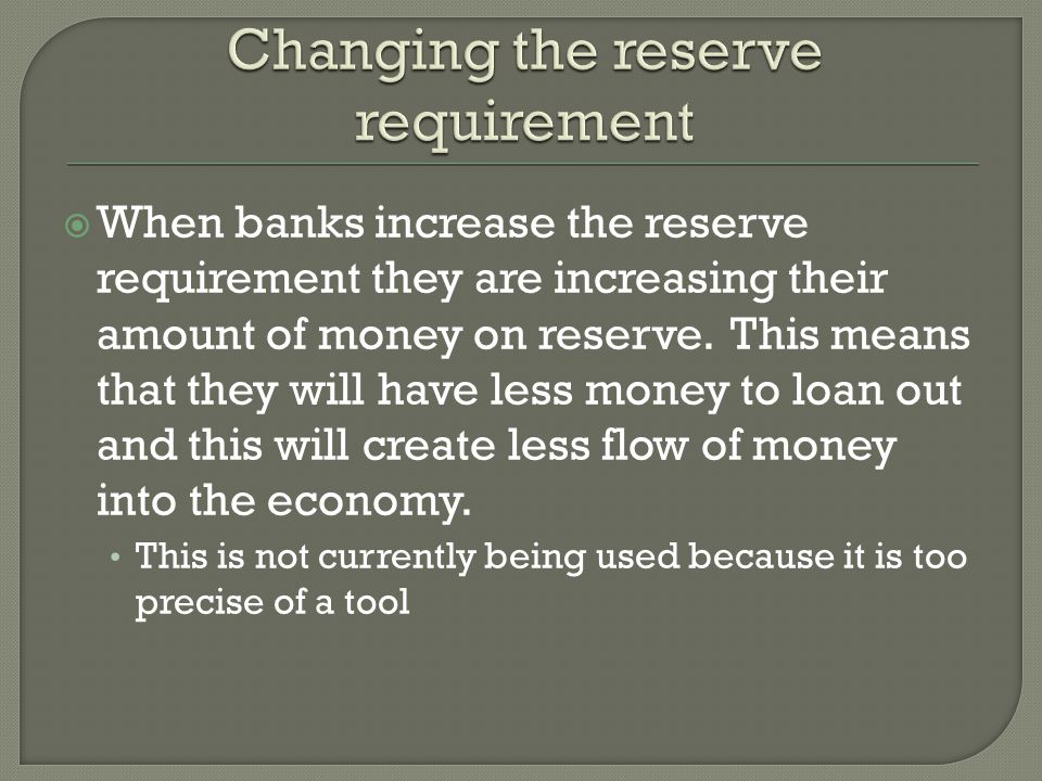 When banks increase the reserve requirement they are increasing their amount of money on reserve.