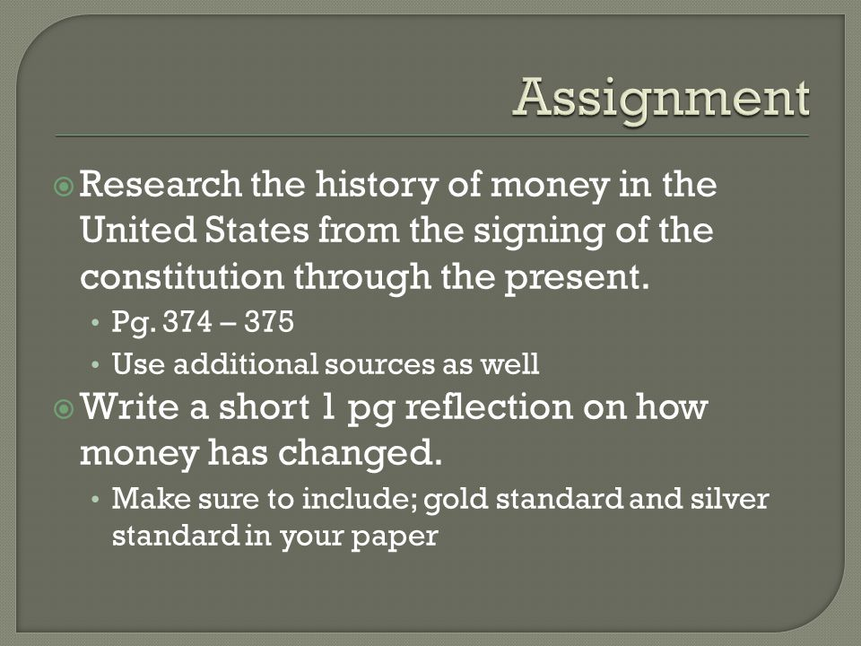 Research the history of money in the United States from the signing of the constitution through the present.