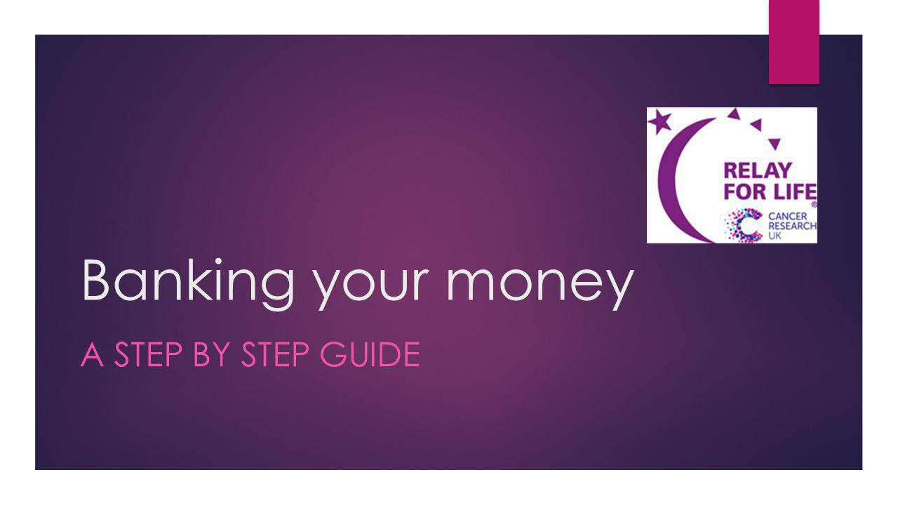 Banking your money A STEP BY STEP GUIDE