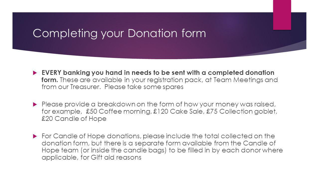 Completing your Donation form EVERY banking you hand in needs to be sent with a completed donation form. These are available in your registration pack
