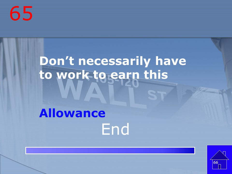 64 Earning money based on the work you do Commission 65 End