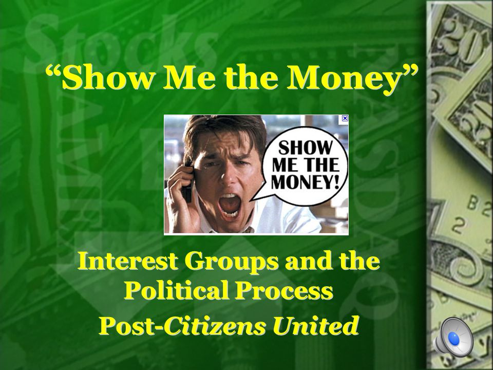Show Me the Money Interest Groups and the Political Process Post-Citizens United Interest Groups and the Political Process Post-Citizens United