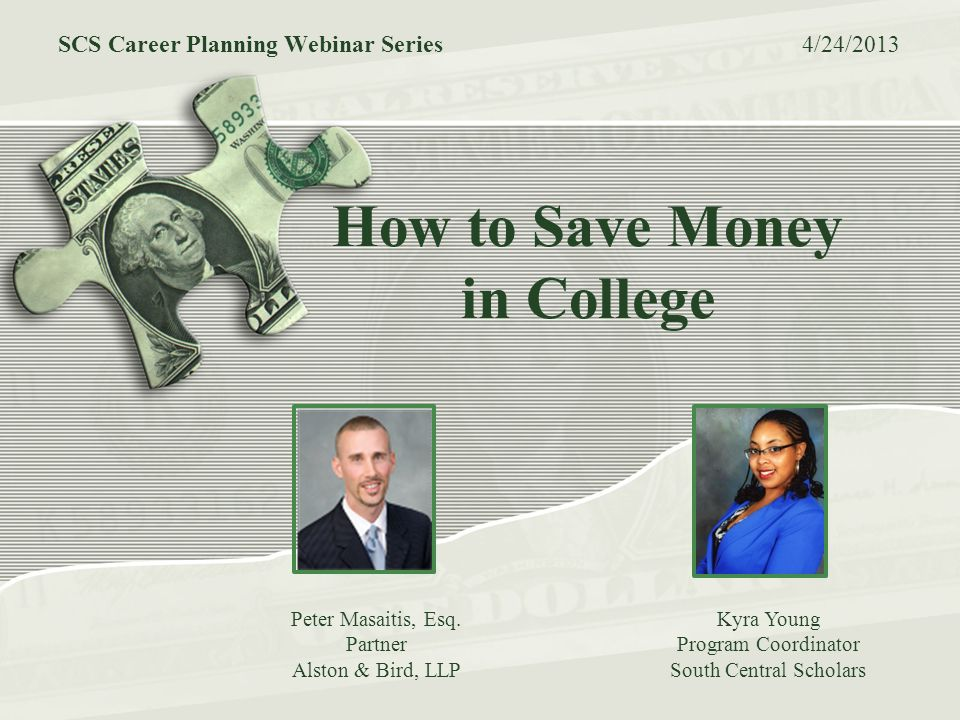How to Save Money in College SCS Career Planning Webinar Series 4/24/2013 Peter Masaitis, Esq.