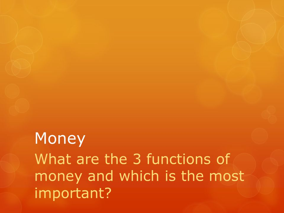 Money What are the 3 functions of money and which is the most important
