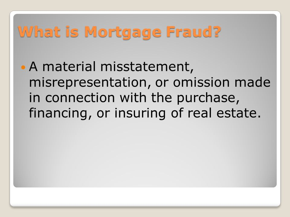 Just the facts… Estimated annual loss resulting from mortgage fraud: $4 to $6 Billion 66% of pending FBI mortgage fraud investigations involve losses > $1 million 1,571 mortgage fraud cases opened in fiscal year 2009 (compared to 136 in 2004) 3,000+ pending FBI mortgage fraud investigations (through 6/17/10)