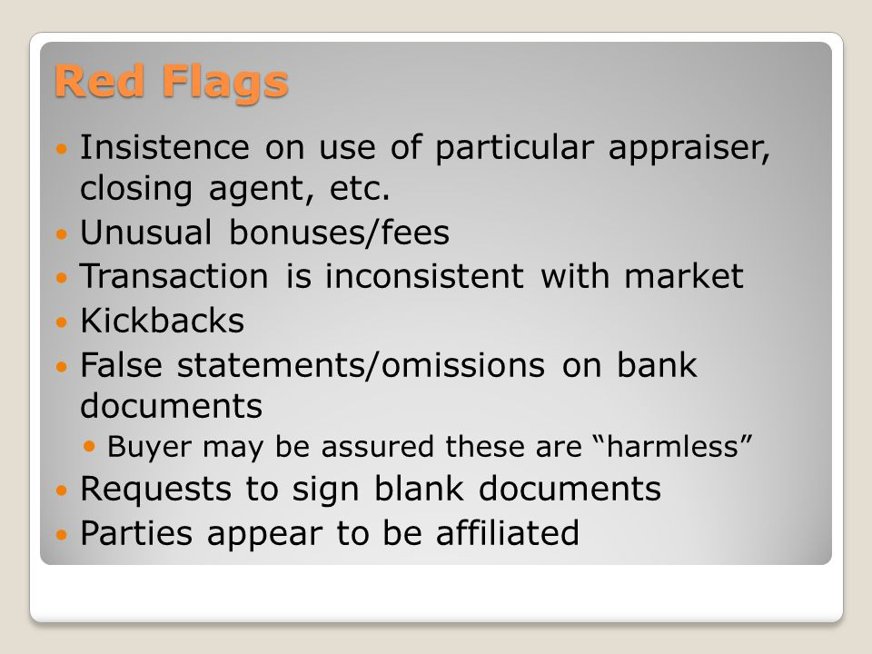 Red Flags Insistence on use of particular appraiser, closing agent, etc.