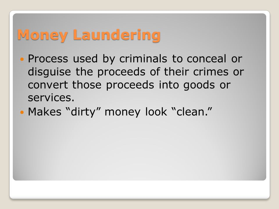 Money Laundering Process used by criminals to conceal or disguise the proceeds of their crimes or convert those proceeds into goods or services.