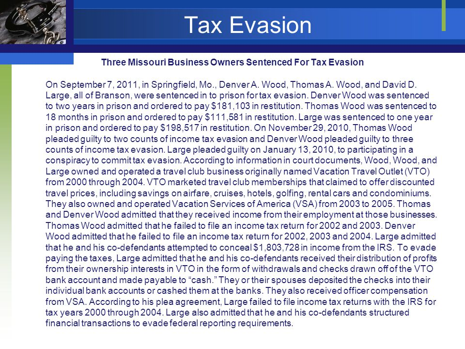 Tax Evasion Three Missouri Business Owners Sentenced For Tax Evasion On September 7, 2011, in Springfield, Mo., Denver A.
