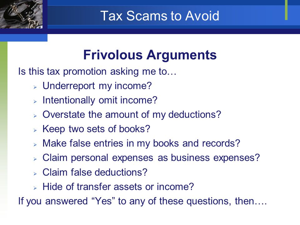 Tax Scams to Avoid Frivolous Arguments Is this tax promotion asking me to… Underreport my income.