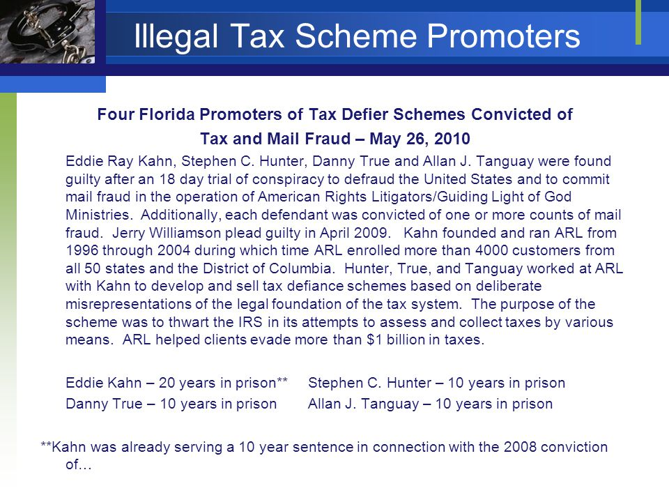 Illegal Tax Scheme Promoters Four Florida Promoters of Tax Defier Schemes Convicted of Tax and Mail Fraud – May 26, 2010 Eddie Ray Kahn, Stephen C.