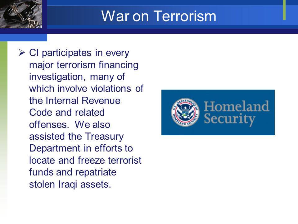 War on Terrorism CI participates in every major terrorism financing investigation, many of which involve violations of the Internal Revenue Code and related offenses.