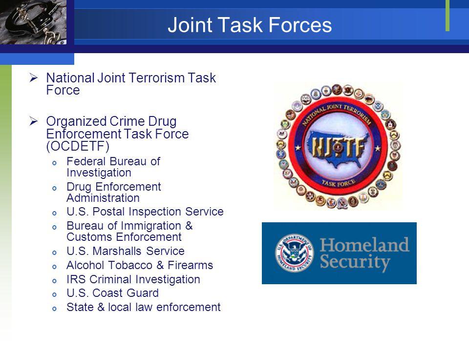 Joint Task Forces National Joint Terrorism Task Force Organized Crime Drug Enforcement Task Force (OCDETF) Federal Bureau of Investigation Drug Enforcement Administration U.S.