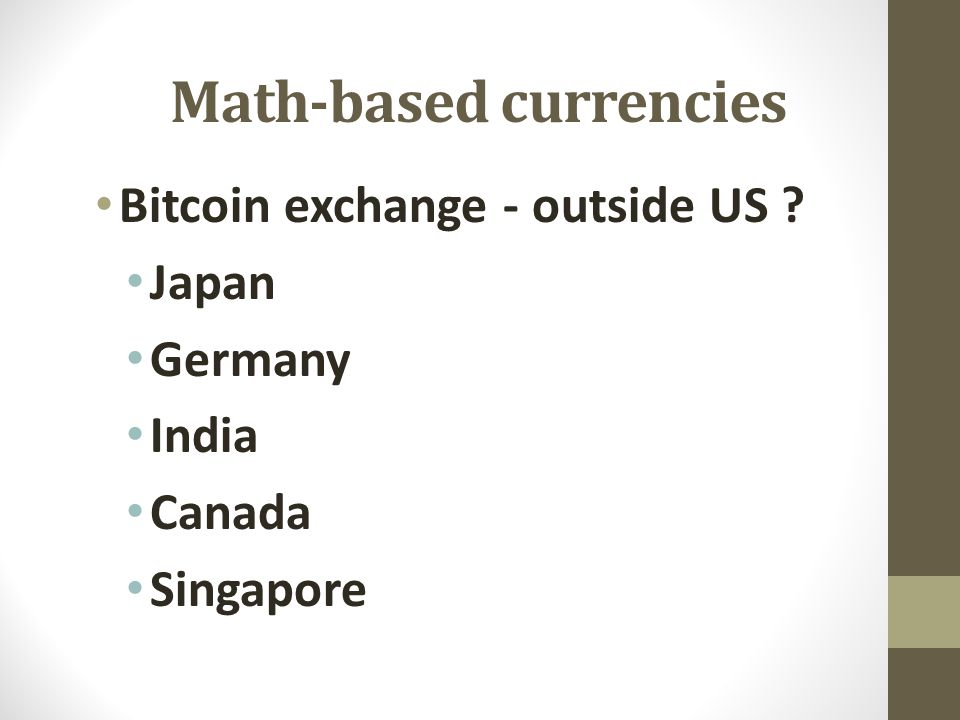 Math-based currencies Bitcoin exchange - outside US Japan Germany India Canada Singapore