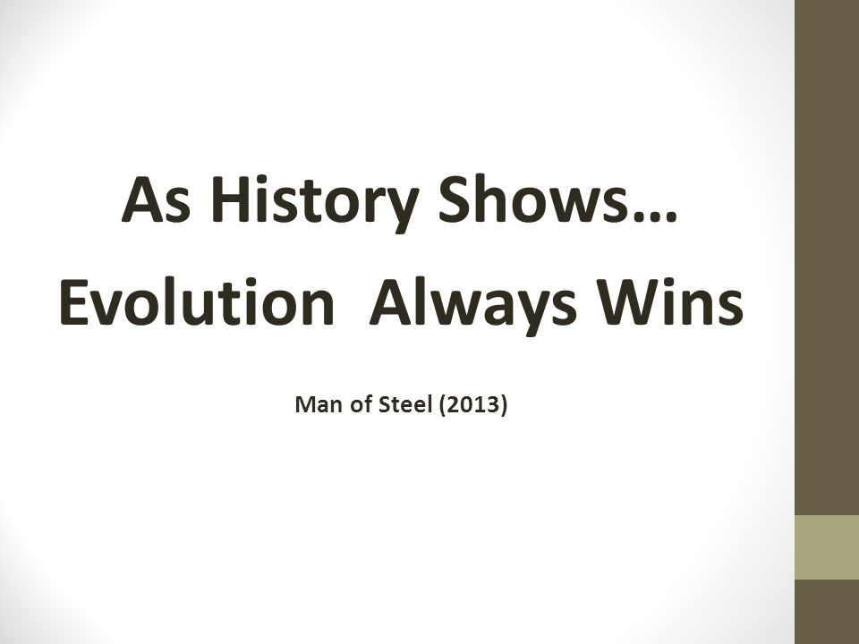 As History Shows… Evolution Always Wins Man of Steel (2013)