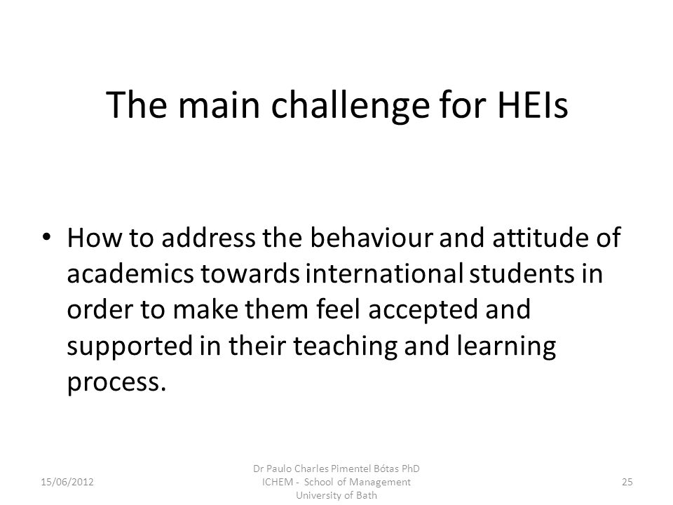 The main challenge for HEIs How to address the behaviour and attitude of academics towards international students in order to make them feel accepted and supported in their teaching and learning process.