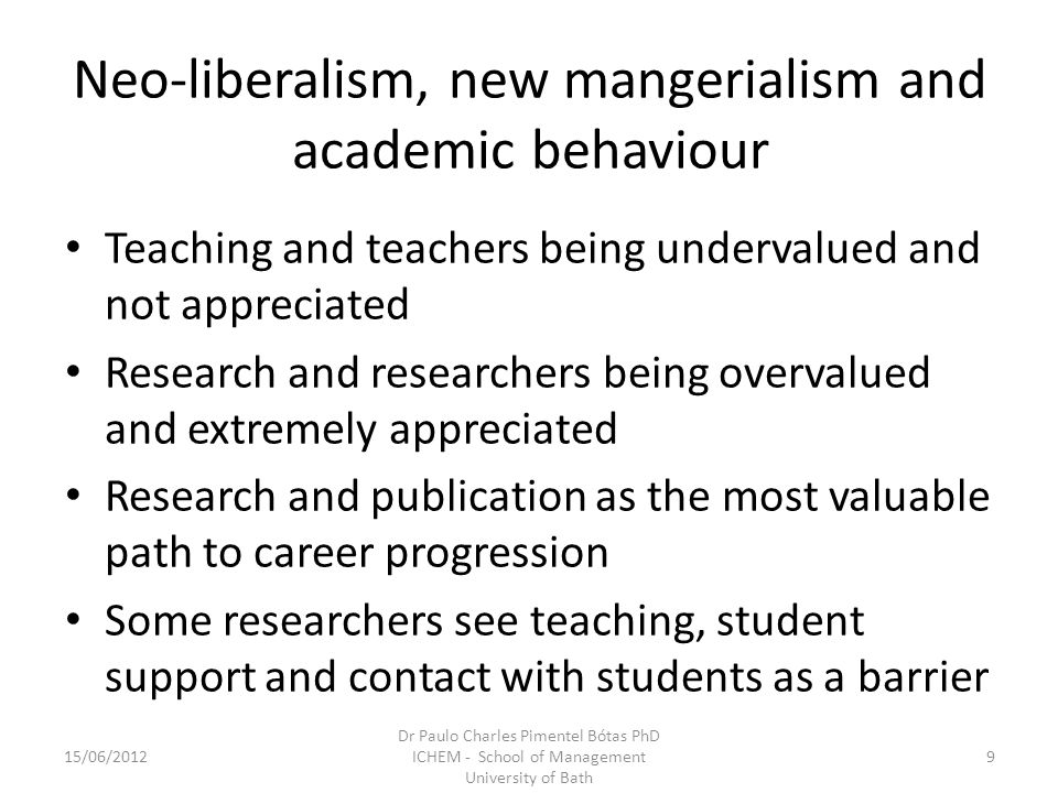 Neo-liberalism, new mangerialism and academic behaviour Teaching and teachers being undervalued and not appreciated Research and researchers being ove