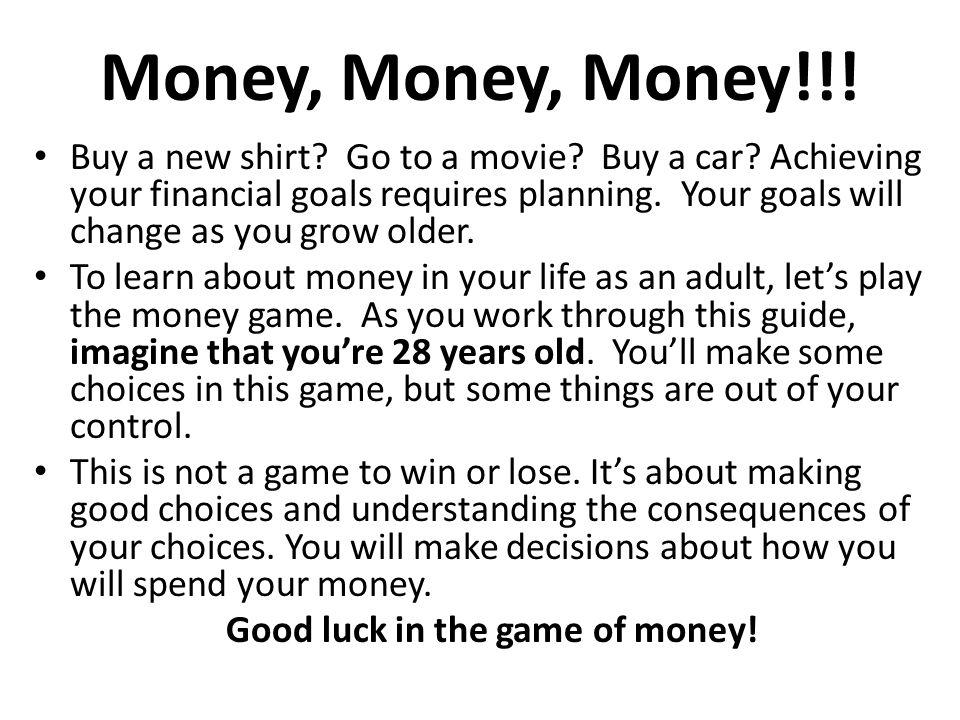 Money, Money, Money!!. Buy a new shirt. Go to a movie.