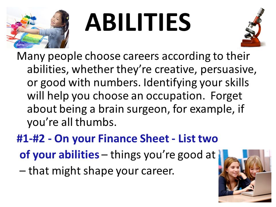 ABILITIES Many people choose careers according to their abilities, whether theyre creative, persuasive, or good with numbers.