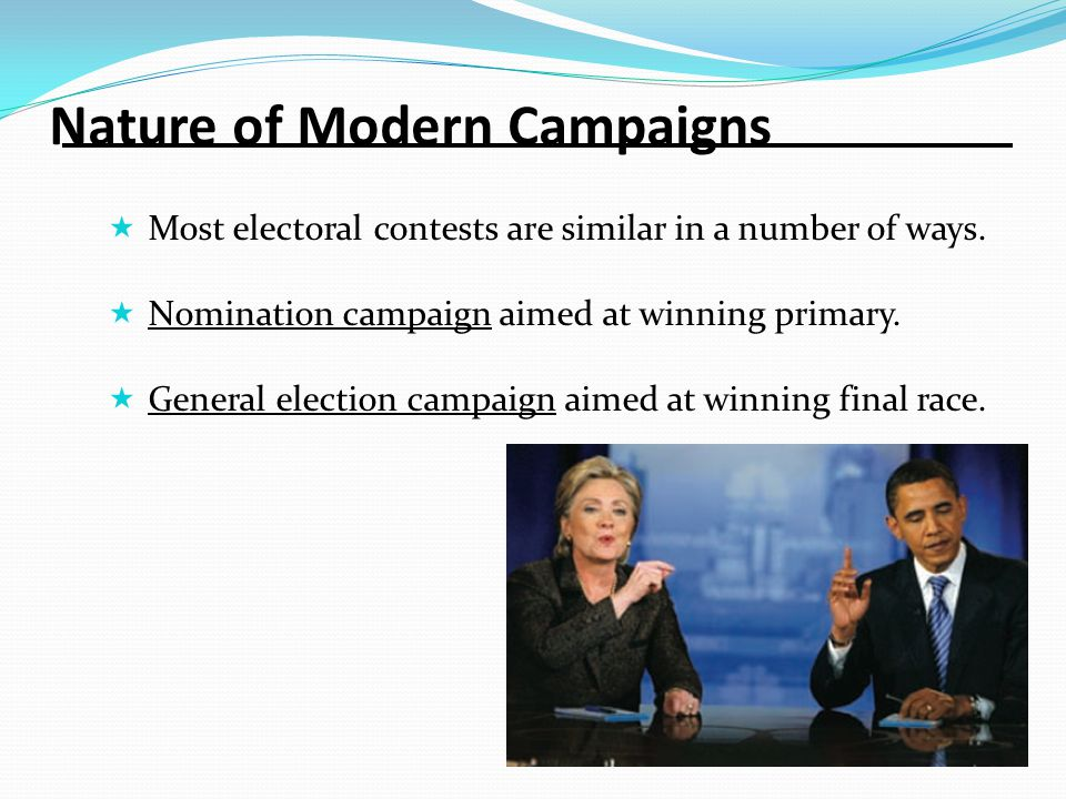 Nature of Modern Campaigns Most electoral contests are similar in a number of ways.