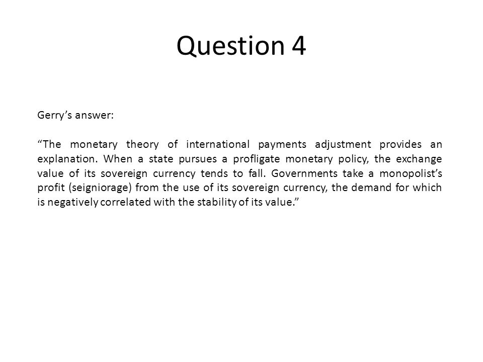 Question 4 Gerrys answer: The monetary theory of international payments adjustment provides an explanation.