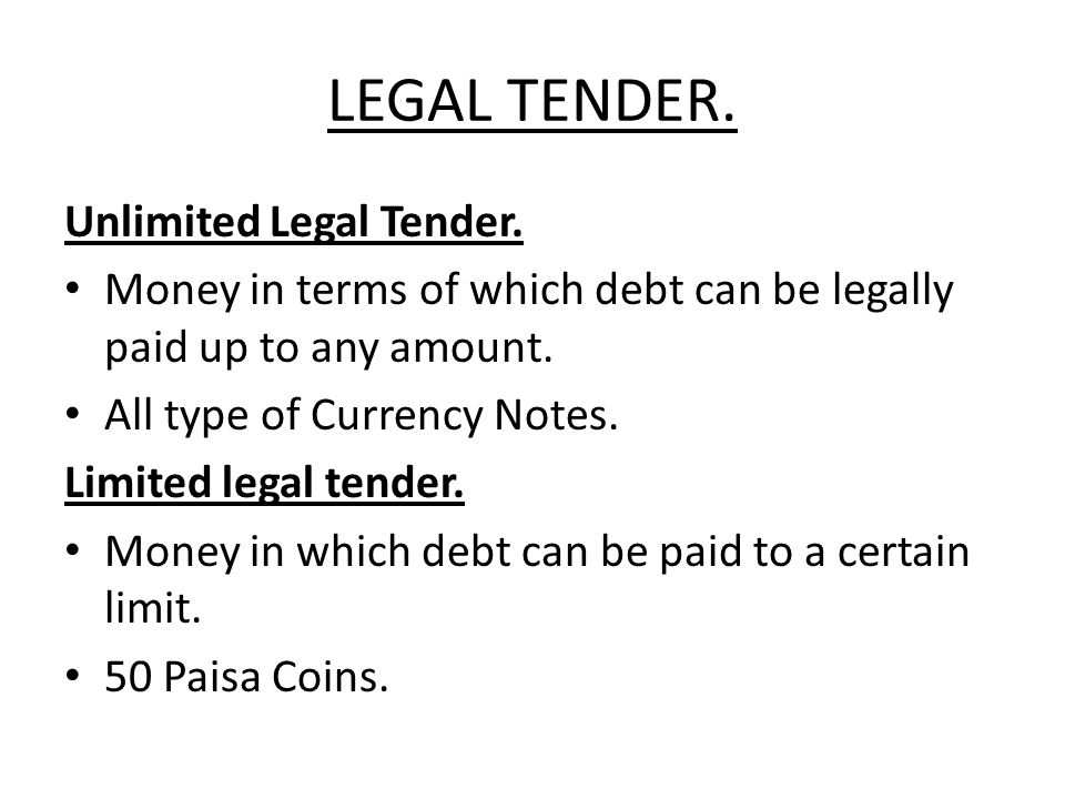 LEGAL TENDER. Unlimited Legal Tender. Money in terms of which debt can be legally paid up to any amount. All type of Currency Notes. Limited legal ten