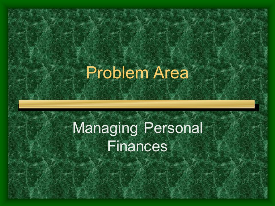 Problem Area Managing Personal Finances
