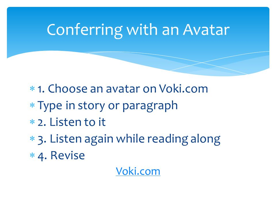 1. Choose an avatar on Voki.com Type in story or paragraph 2. Listen to it 3. Listen again while reading along 4. Revise Voki.com Conferring with an A