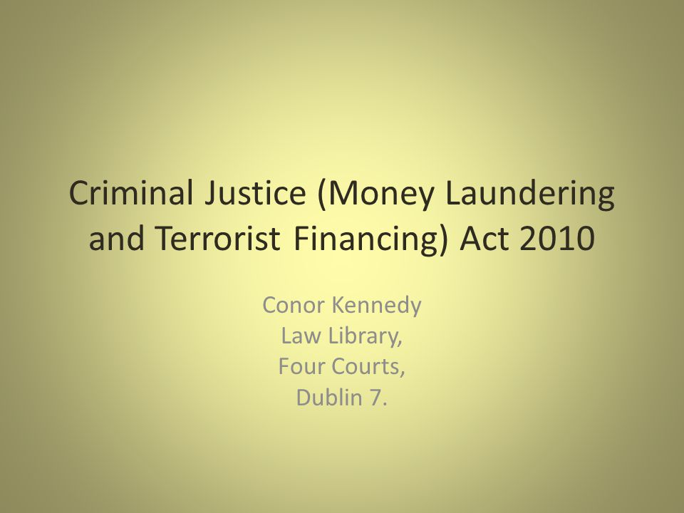 Criminal Justice (Money Laundering and Terrorist Financing) Act 2010 Conor Kennedy Law Library, Four Courts, Dublin 7.