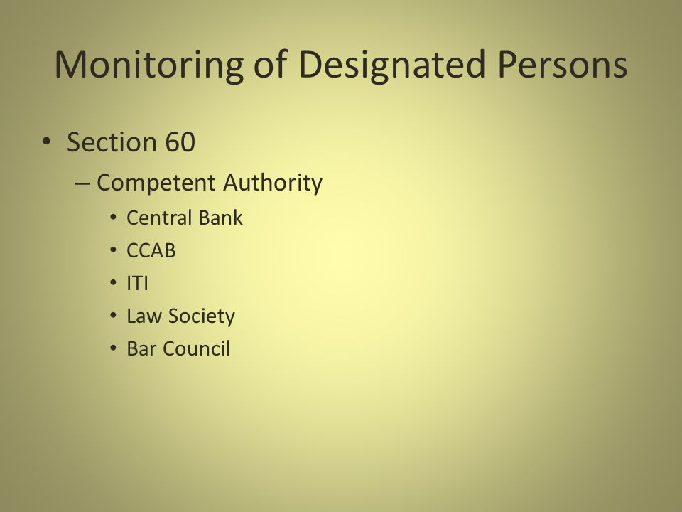 Monitoring of Designated Persons Section 60 – Competent Authority Central Bank CCAB ITI Law Society Bar Council