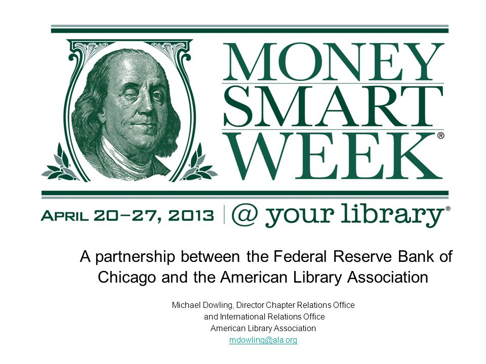 A partnership between the Federal Reserve Bank of Chicago and the American Library Association Michael Dowling, Director Chapter Relations Office and International Relations Office American Library Association mdowling@ala.org
