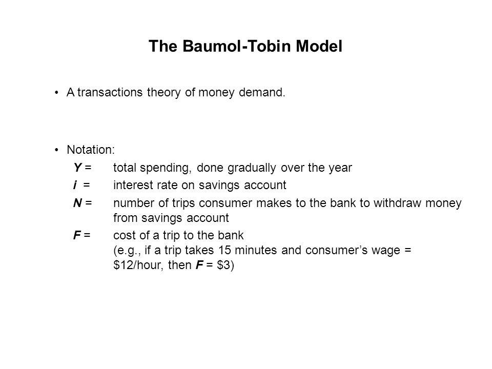 The Baumol-Tobin Model A transactions theory of money demand.