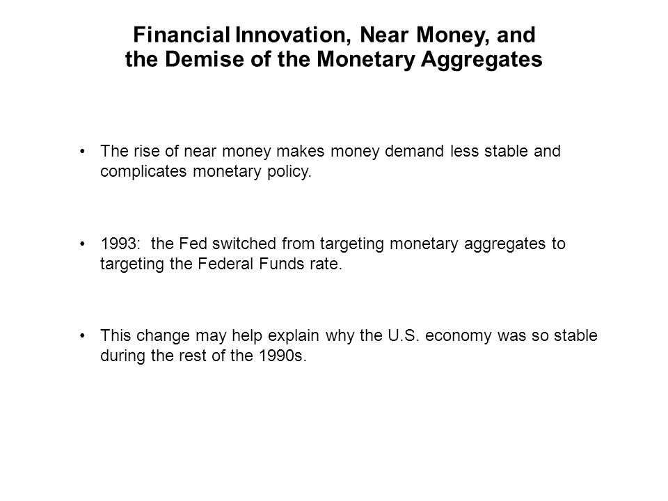 Financial Innovation, Near Money, and the Demise of the Monetary Aggregates The rise of near money makes money demand less stable and complicates monetary policy.