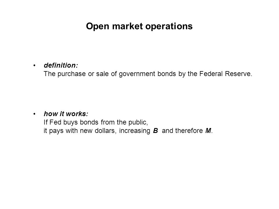 Open market operations definition: The purchase or sale of government bonds by the Federal Reserve.