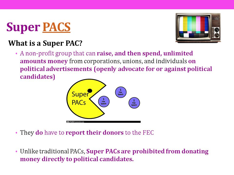 Super PACSPACS What is a Super PAC? A non-profit group that can raise, and then spend, unlimited amounts money from corporations, unions, and individu
