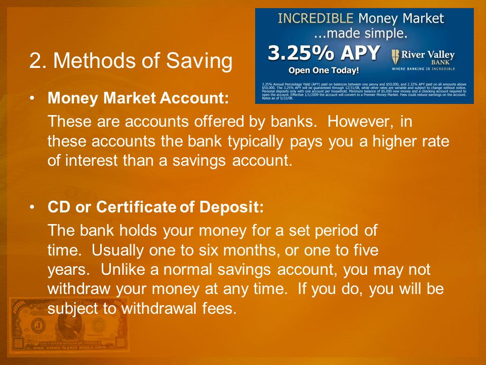 2. Methods of Saving Money Market Account: These are accounts offered by banks. However, in these accounts the bank typically pays you a higher rate o