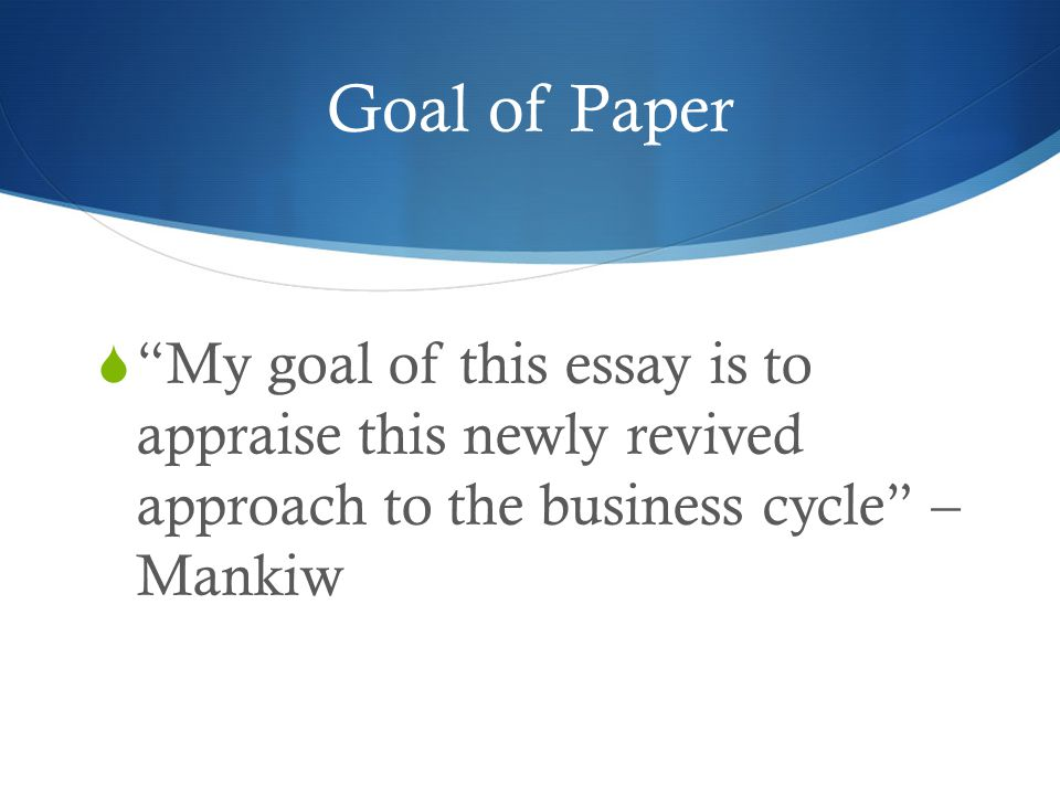 Business Cycle Essay Causes Of Business Cycle Economics Help Cheap  Real Business Cycles A New Keynesian Perspective By N Gregory Goal Of Paper  My Goal Of