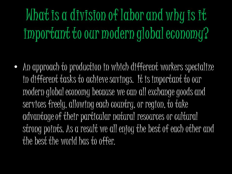 What is a division of labor and why is it important to our modern global economy.