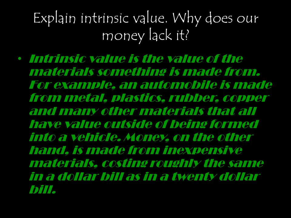 Explain intrinsic value. Why does our money lack it.